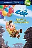 Spirit of Adventure (A Stepping Stone Book(TM)) (UP Movie Tie In)