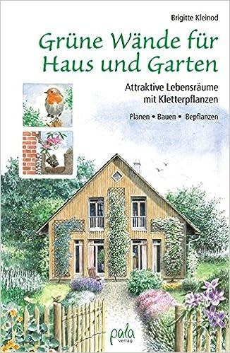 Grüne Wände Für Haus Und Garten: Attraktive Lebensräume Mit  Kletterpflanzen. Planen, Bauen, Bepflanzen: Amazon.co.uk: Brigitte Kleinod,  Margret Schneevoigt: ...