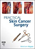 Practical Skin Surgery : From Fundamentals to Advanced, Dixon, Anthony and Hayes, Mileham, 0729539326