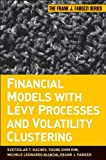 Financial Models with Levy Processes and Volatility Clustering, Svetlozar T. Rachev and Young Shim Kim, 0470482354
