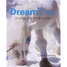 Dream Toys: More Than 20 Projects to Knit and Crochet by Claire Garland (2006-09-14)