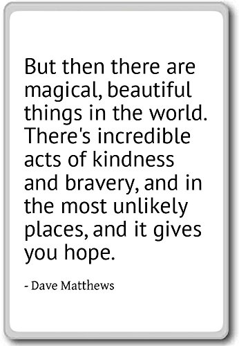 But then there are magical, beautiful things ... - Dave Matthews quotes fridge magnet, White