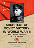 Architect of Soviet Victory in World War II, Richard W. Harrison, 0786448970