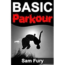Basic Parkour: Basic Parkour and Freerunning Handbook (Survival Fitness Series)