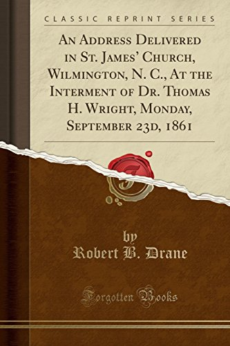 An Address Delivered in St. James' Church, Wilmington, N. C., At the Interment of Dr. Thomas H. Wright, Monday, September 23d, 1861 (Classic - Nc B B Wilmington And