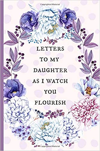 Letters to my daughter as I watch you flourish: Blank