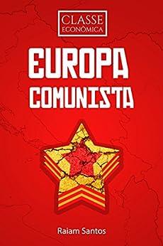 Classe Econômica #1: Europa Comunista [ebook] por [Santos, Raiam]