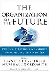 The Organization of the Future 2: Visions, Strategies, and Insights on Managing in a New Era (Frances Hesselbein Leadership Forum Book 87) Kindle Edition