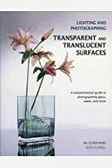 Lighting and Photographing Transparent and TranslucentSurfaces: A Comprehensive Guide to Photographing Glass, Water, and More Paperback