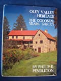 Oley Valley Heritage : The Colonial Years, 1700-1775, Pendleton, Phillip E., 0911122591