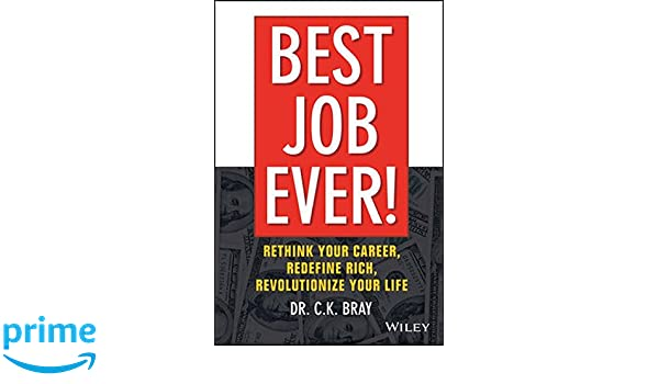 Best job ever rethink your career redefine rich revolutionize rethink your career redefine rich revolutionize your life rethink your career redefine rich revolutionize your life amazon dr c k bray libros malvernweather Gallery