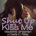 Shut Up and Kiss Me Hörbuch von Claire C. Riley, Madeline Sheehan Gesprochen von: Chandra Skyye