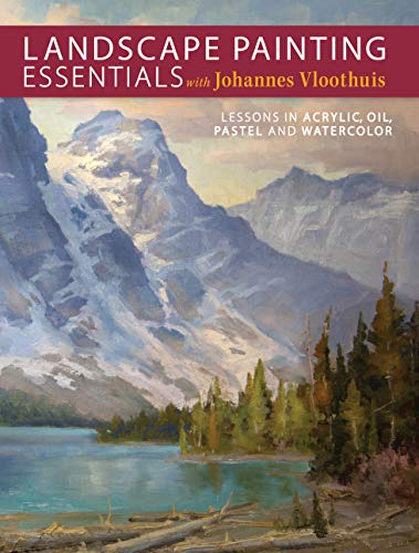 Landscape Painting Essentials with Johannes Vloothuis: Lessons in Acrylic, Oil, Pastel and Watercolor (Tonalist Painting)