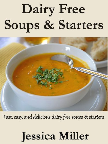 Dairy Free Soups & Starters - Dairy Free and Lactose Free Cookbook Collection
