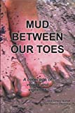 Mud Between Our Toes, Jack Straley, 1467036471
