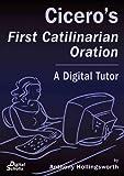 Cicero's First Catilinarian Oration : A Digital Tutor, Anthony Hollingsworth, 0865166447