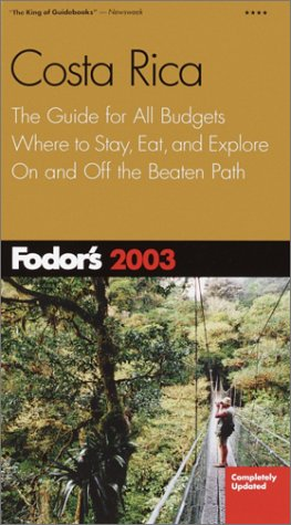 Fodor's Costa Rica 2003: The Guide for All Budgets, Where to Stay, Eat, and Explore On and Off the Beaten Path (Fodor's Gold Guides) (Off The Beaten Path Costa Rica)