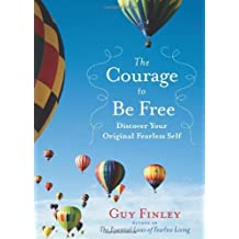 The Courage to Be Free: Discover Your Original Fearless Self by Guy Finley (2010-08-01)