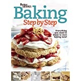 Better Homes and Gardens Baking Step by Step: Everything You Need to Know to Start Baking Now! (Better Homes and...