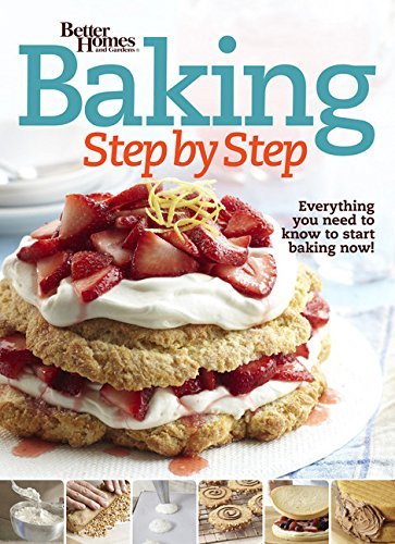 Better Homes and Gardens Baking Step by Step: Everything You Need to Know to Start Baking Now! (Better Homes and Gardens Cooking) by Better Homes and Gardens