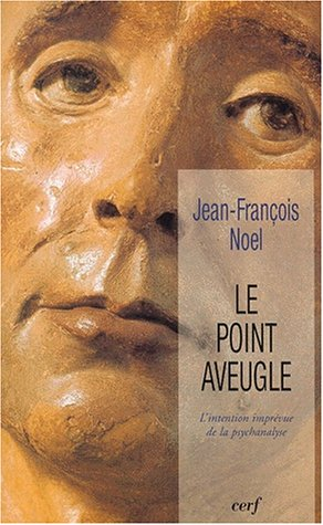 Le point aveugle : L'intention imprévue de la psychanalyse Broché – 29 novembre 2000 Jean-François Noel Cerf 2204066575 TL2204066575