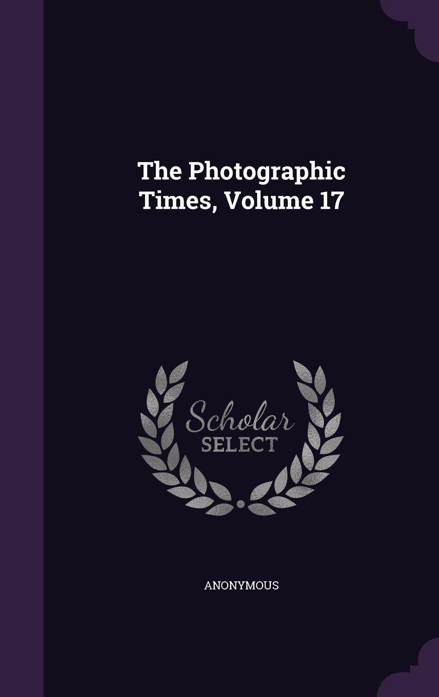 Read Online The Photographic Times, Volume 17 pdf epub