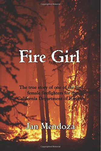 Fire Girl  The Story of one of the First Female CDF Fire Fighters  Volume fc577368b235a