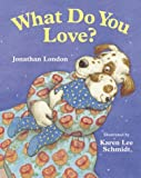 What Do You Love?, Jonathan London, 015205054X