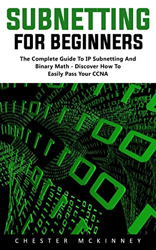 Download PDF Subnetting For Beginners - The Complete Guide to IP Subnetting And Binary Math Discover How to Easily Pass Your CCNA!