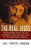 The Real Jesus: The Misguided Quest For The Historical Jesus And T