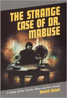Descargar El Torrent The Strange Case Of Dr.mabuse: A Study Of The Twelve Films And Five Novels Leer Formato Epub
