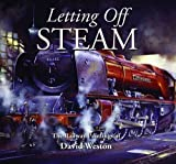 img - for Letting Off Steam: The Railway Paintings of David Weston by Weston, David (2010) Hardcover book / textbook / text book