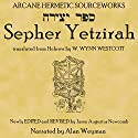 Sepher Yetzirah: The Book of Formation Audiobook by W. Wynn Westcott translator, Jason Augustus Newcomb editor Narrated by Alan Weyman