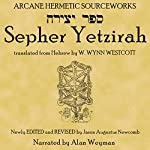 Sepher Yetzirah: The Book of Formation | W. Wynn Westcott, translator,Jason Augustus Newcomb, editor