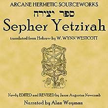 Sepher Yetzirah: The Book of Formation Audiobook by W. Wynn Westcott translator, Jason Augustus Newcomb editor Narrated by Alan Weyman