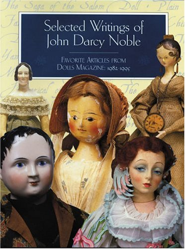 - Selected Writings of John Darcy Noble: Favorite Articles from Dolls