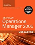 Microsoft Operations Manager 2005 Unleashed, Kerrie Meyler and Cameron Fuller, 067232928X