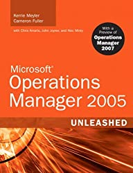 Microsoft Operations Manager 2005 Unleashed (MOM): With A Preview of Operations Manager 2007