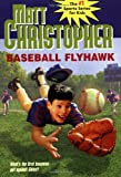 Baseball Flyhawk, Matt Christopher, 0316141208