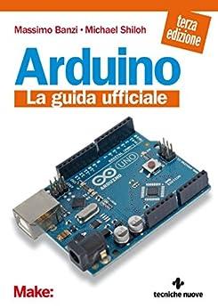 Arduino: La guida ufficiale (Italian Edition) by [Banzi, Massimo, Shiloh, Michael]