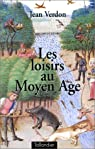 Les loisirs au Moyen Age par Verdon