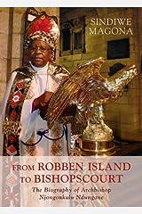 From Robben Island to Bishop's Court: The Biography of Archbishop Njongonkulu Ndungane