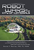 Robot Wars in the City of Materials, Daniel P. Dennies, 1491700009