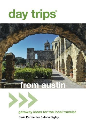 Day Trips® from Austin: Getaway Ideas For The Local Traveler, 7th Edition (Day Trips Series) (Paris Trip)