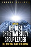 How to Be the Best Christian Study Group Leader Ever in the Whole History of the Universe, Israel Galindo, 0817015000