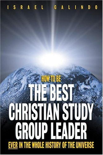 How to Be the Best Christian Study Group Leader Ever in the Whole History of the Universe