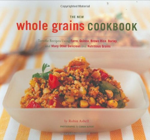 Read Online The New Whole Grains Cookbook: Terrific Recipes Using Farro,  Quinoa, Brown Rice, Barley, and Many Ot PDF