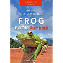 Frog Books: The Amazing FROG Book for Kids: 101+ Frog Facts, Photos and Quiz (Frog Books for Kids 1)