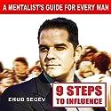 9 Steps to Influence: A Mentalist's Guide for Everyman Hörbuch von Ehud Segev Gesprochen von: Dave Wright