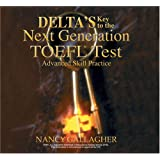 Delta's Key to the Next Generation Toefl Test: Advanced Skill Practice for the Ibt